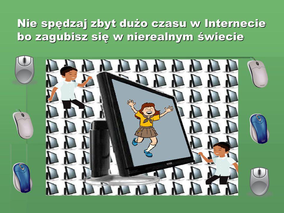 Nie spędzaj zbyt dużo czasu w Internecie bo zagubisz się w nierealnym świecie