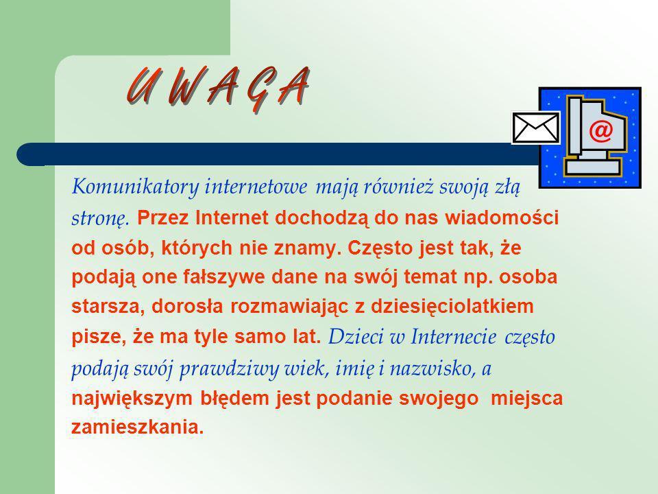 UWAGA Komunikatory internetowe mają również swoją złą