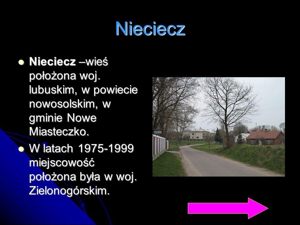 Nieciecz Nieciecz –wieś położona woj. lubuskim, w powiecie nowosolskim, w gminie Nowe Miasteczko.