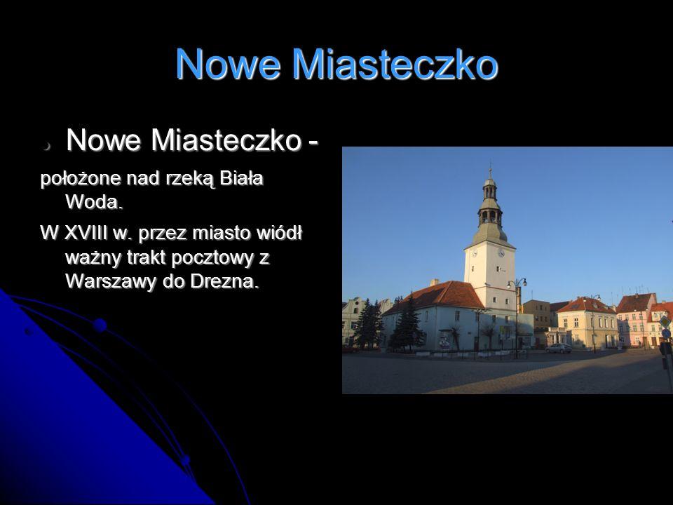 Nowe Miasteczko Nowe Miasteczko - położone nad rzeką Biała Woda.