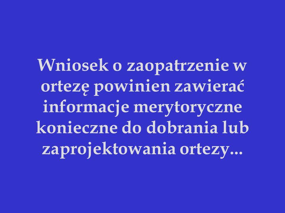 Wniosek o zaopatrzenie w ortezę powinien zawierać informacje merytoryczne konieczne do dobrania lub zaprojektowania ortezy...