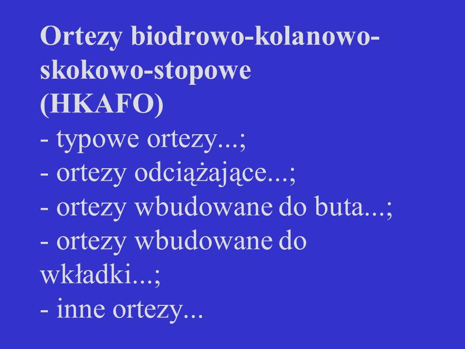 Ortezy biodrowo-kolanowo-skokowo-stopowe (HKAFO) - typowe ortezy