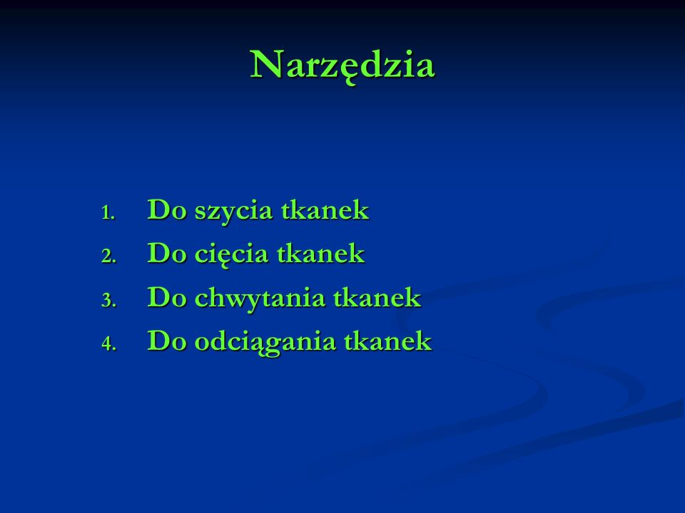 Narzędzia Do szycia tkanek Do cięcia tkanek Do chwytania tkanek