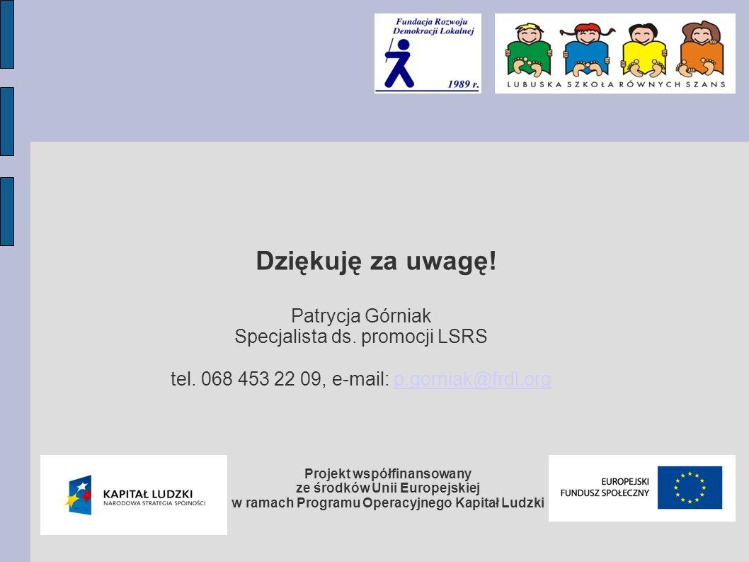 Dziękuję za uwagę! Patrycja Górniak Specjalista ds. promocji LSRS tel. 068 453 22 09, e-mail: p.gorniak@frdl.org.