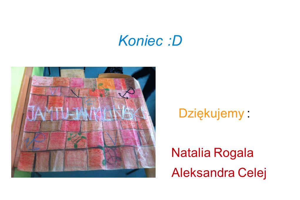 Dziękujemy : Natalia Rogala Aleksandra Celej