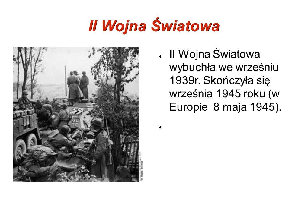 II Wojna Światowa II Wojna Światowa wybuchła we wrześniu 1939r.