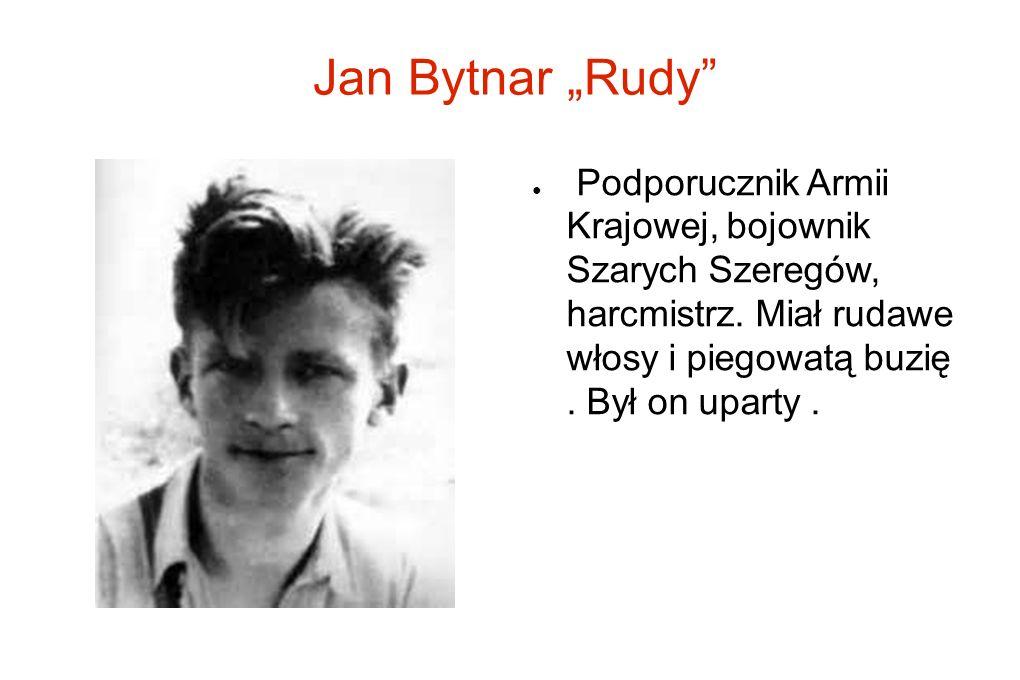 """Jan Bytnar """"Rudy Podporucznik Armii Krajowej, bojownik Szarych Szeregów, harcmistrz."""