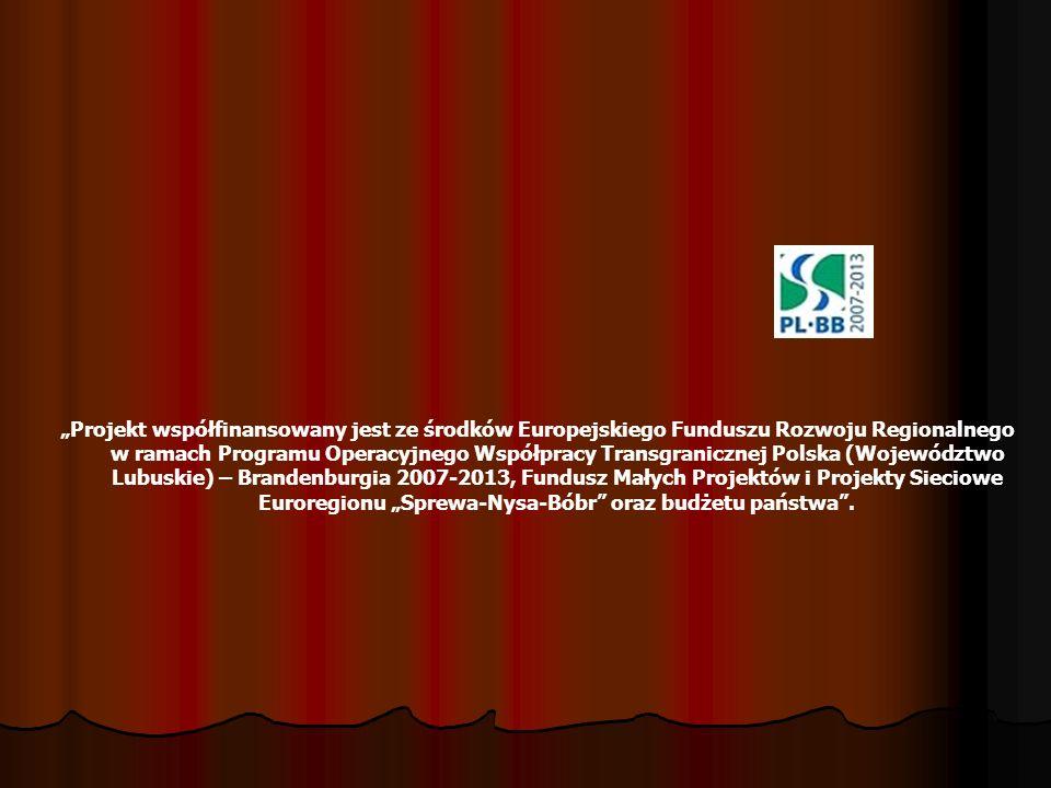 """""""Projekt współfinansowany jest ze środków Europejskiego Funduszu Rozwoju Regionalnego w ramach Programu Operacyjnego Współpracy Transgranicznej Polska (Województwo Lubuskie) – Brandenburgia 2007-2013, Fundusz Małych Projektów i Projekty Sieciowe Euroregionu """"Sprewa-Nysa-Bóbr oraz budżetu państwa ."""