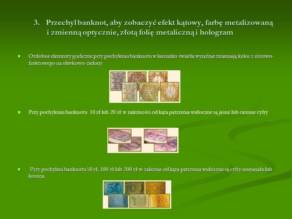 3. Przechyl banknot, aby zobaczyć efekt kątowy, farbę metalizowaną