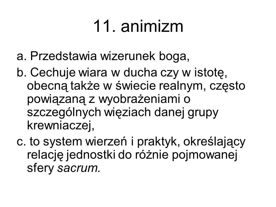 11. animizm a. Przedstawia wizerunek boga,