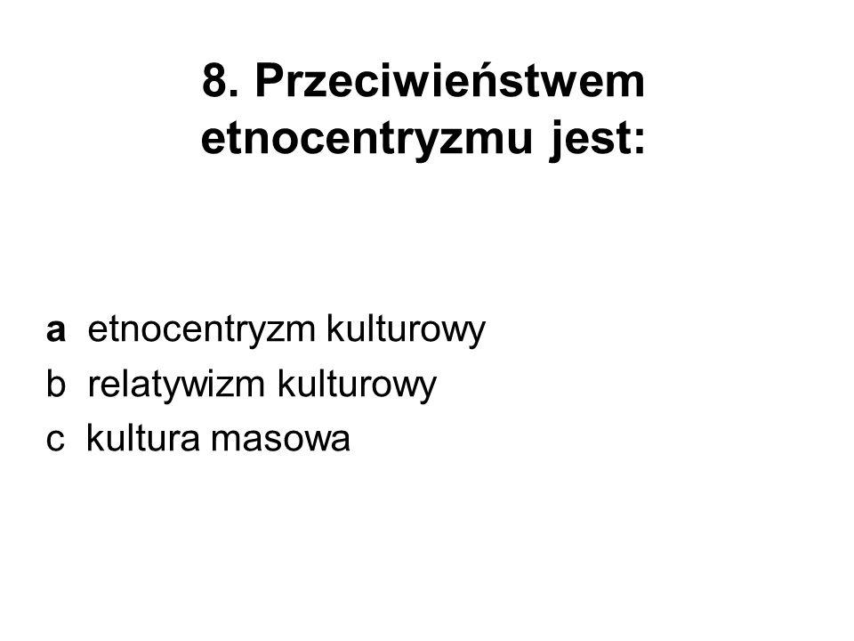 8. Przeciwieństwem etnocentryzmu jest: