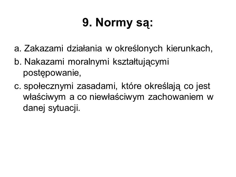 9. Normy są: a. Zakazami działania w określonych kierunkach,
