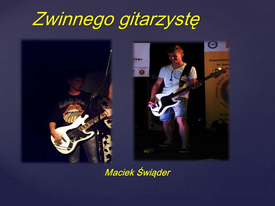 Zwinnego gitarzystę Maciek Świąder