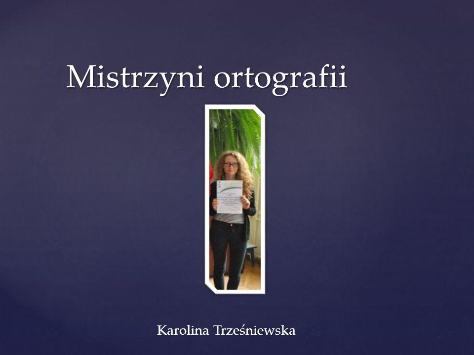 Mistrzyni ortografii Karolina Trześniewska