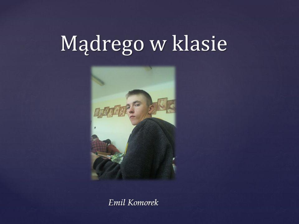 Mądrego w klasie Emil Komorek