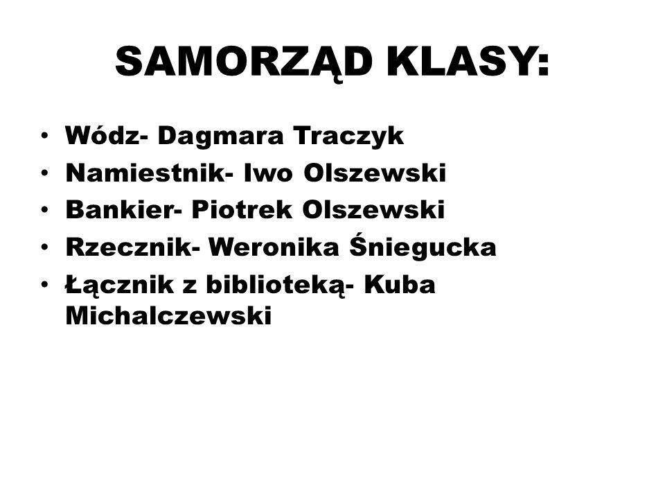 SAMORZĄD KLASY: Wódz- Dagmara Traczyk Namiestnik- Iwo Olszewski