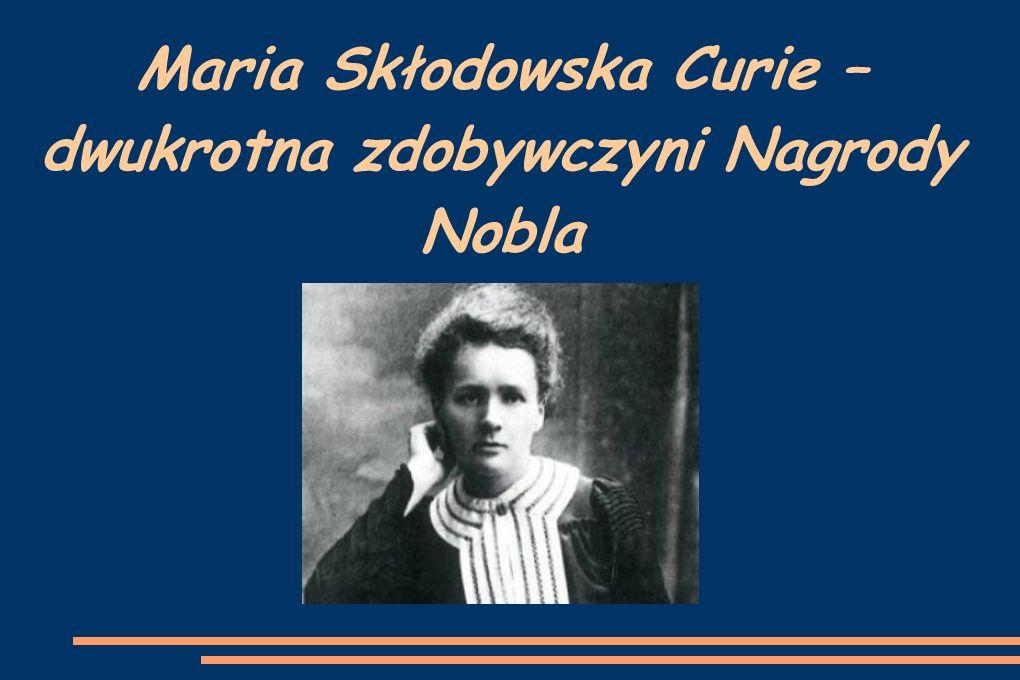 Maria Skłodowska Curie – dwukrotna zdobywczyni Nagrody Nobla