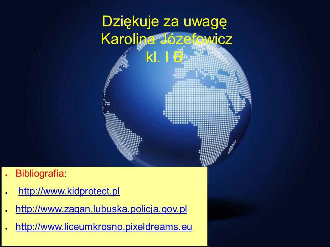 Dziękuje za uwagę Karolina Józefowicz kl. I B