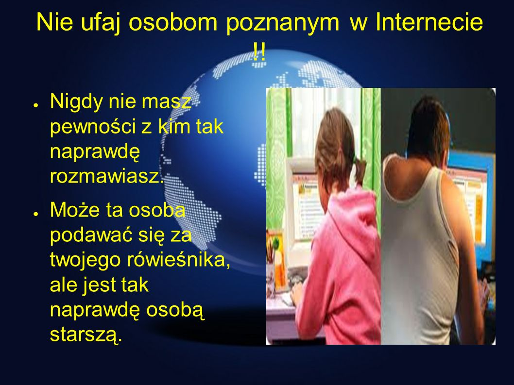 Nie ufaj osobom poznanym w Internecie !!