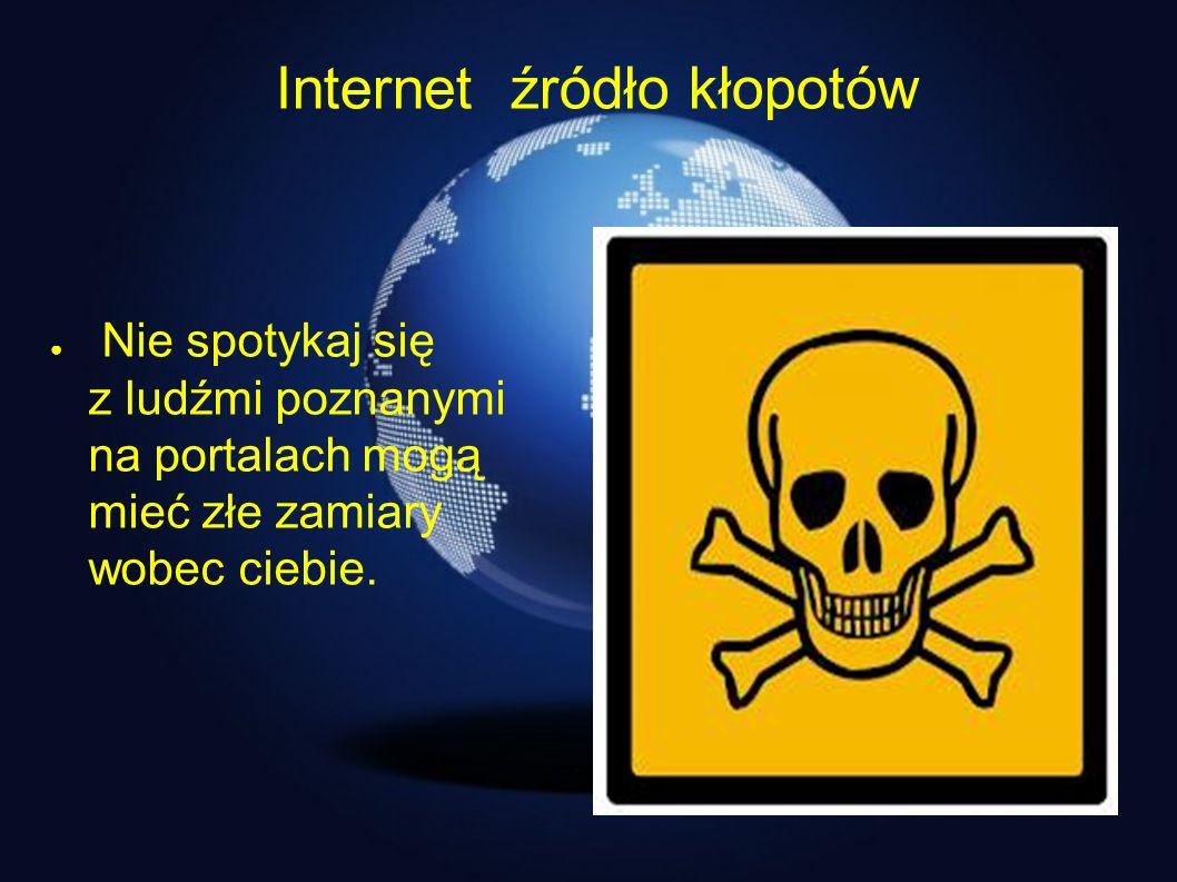 Internet źródło kłopotów