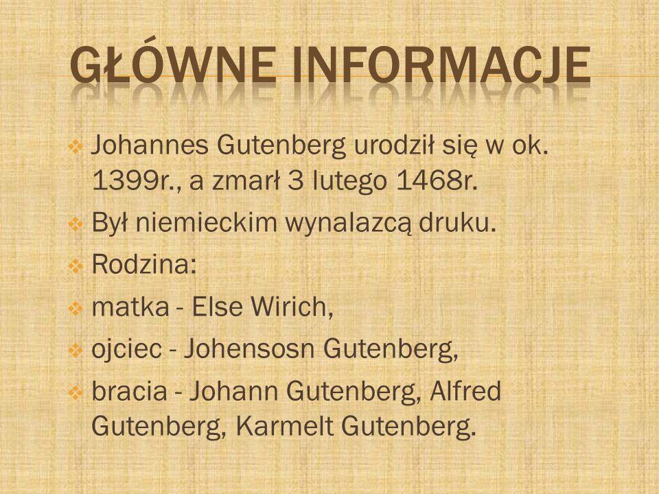 Główne informacje Johannes Gutenberg urodził się w ok. 1399r., a zmarł 3 lutego 1468r. Był niemieckim wynalazcą druku.