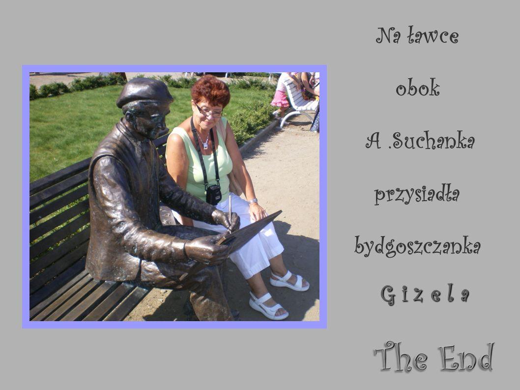 Na ławce obok A .Suchanka przysiadła bydgoszczanka G i z e l a