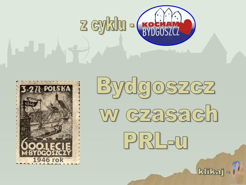 z cyklu - Bydgoszcz w czasach PRL-u 1946 rok klikaj -