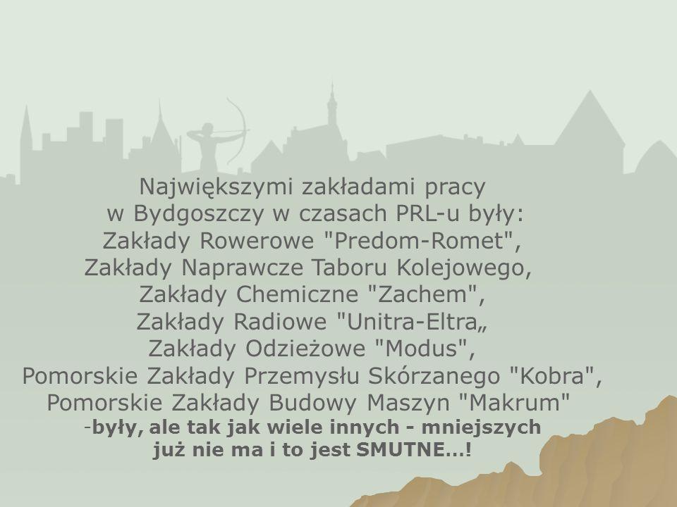 Największymi zakładami pracy w Bydgoszczy w czasach PRL-u były: