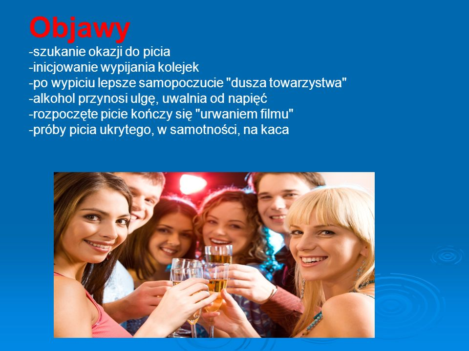Objawy -szukanie okazji do picia -inicjowanie wypijania kolejek