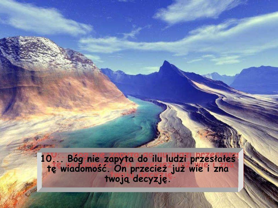 10. Bóg nie zapyta do ilu ludzi przesłałeś tę wiadomość