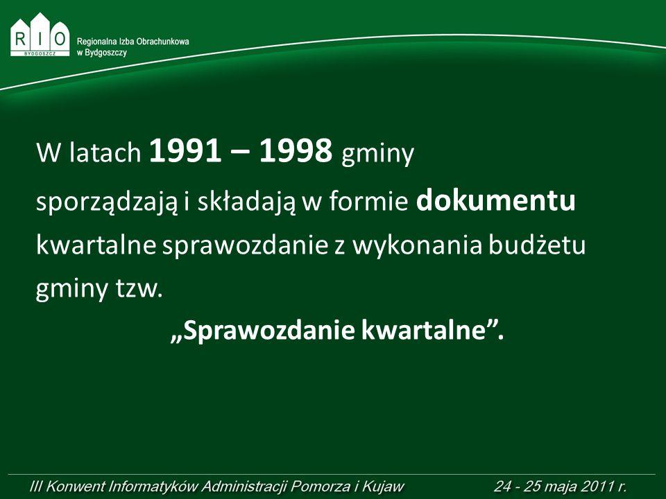 W latach 1991 – 1998 gminy sporządzają i składają w formie dokumentu kwartalne sprawozdanie z wykonania budżetu gminy tzw.