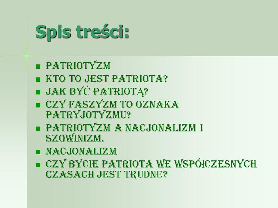 Spis treści: Patriotyzm Kto to jest patriota JAK BYĆ PATRIOTĄ