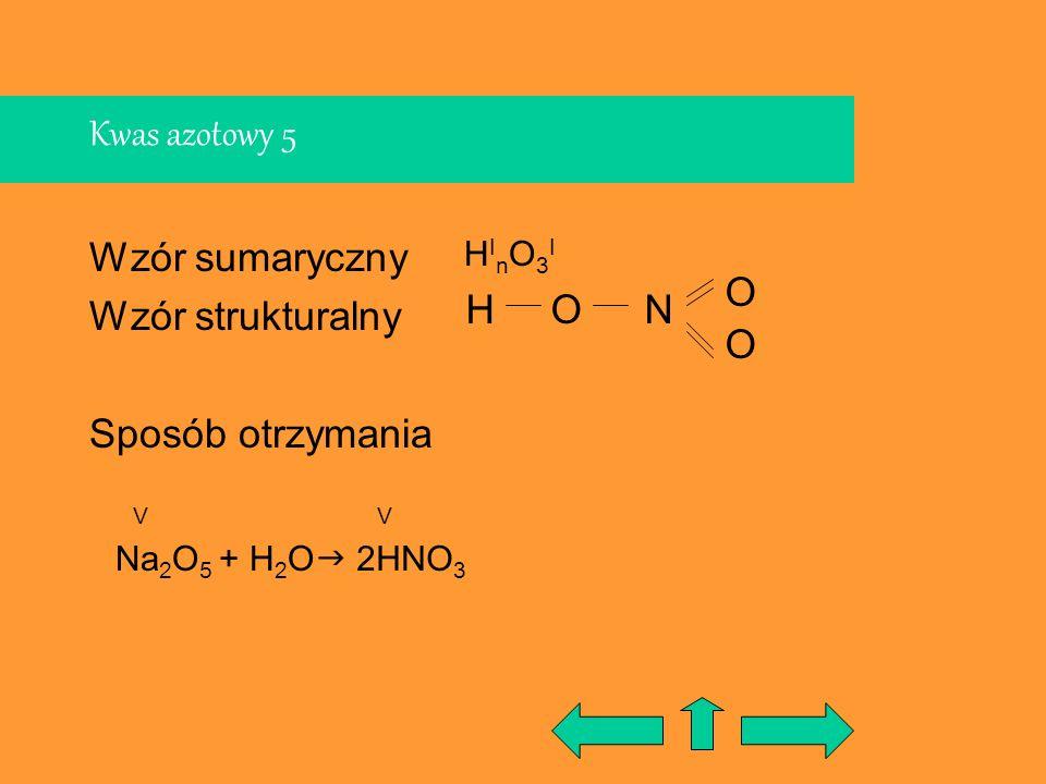 Kwas azotowy 5 Wzór sumaryczny Wzór strukturalny Sposób otrzymania O H