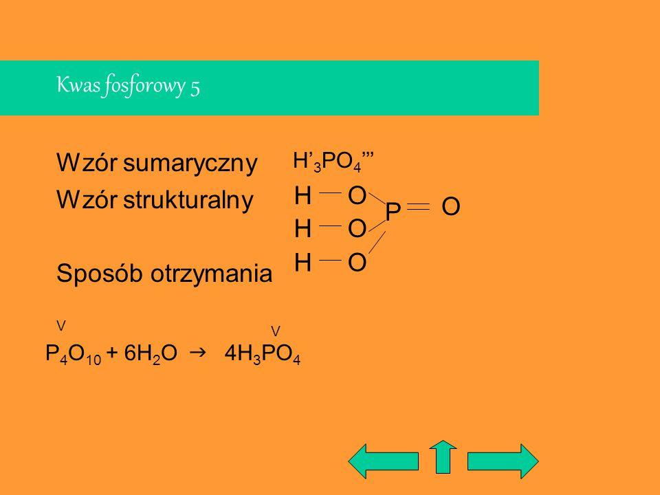 Kwas fosforowy 5 Wzór sumaryczny Wzór strukturalny Sposób otrzymania H