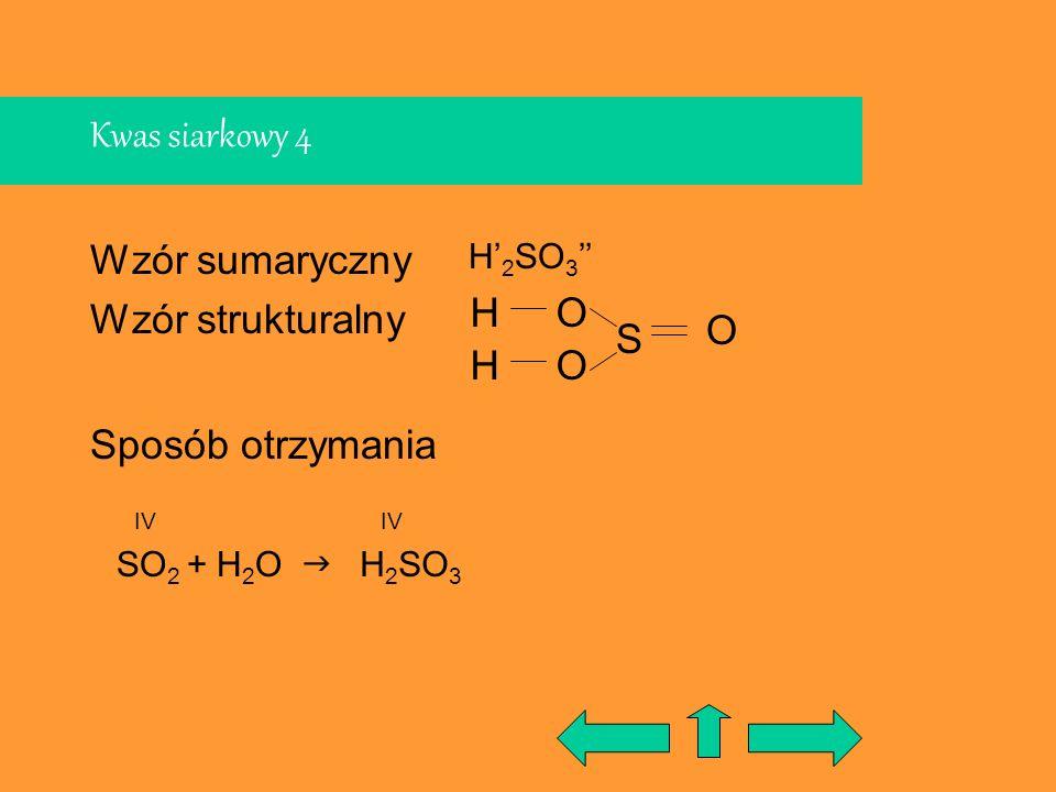 Kwas siarkowy 4 Wzór sumaryczny Wzór strukturalny Sposób otrzymania H