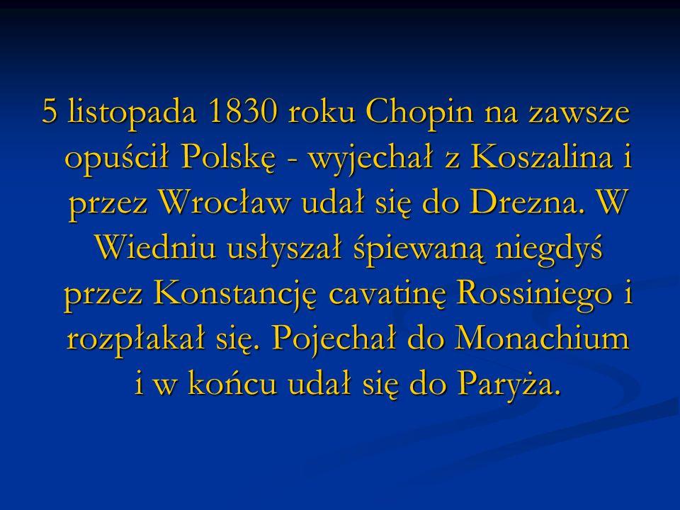 5 listopada 1830 roku Chopin na zawsze opuścił Polskę - wyjechał z Koszalina i przez Wrocław udał się do Drezna.