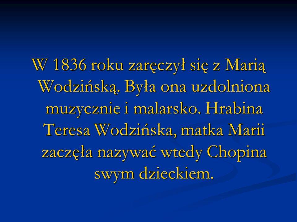 W 1836 roku zaręczył się z Marią Wodzińską