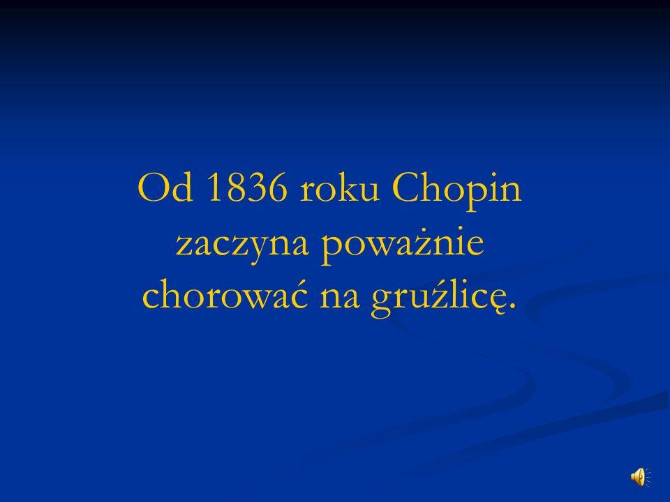 Od 1836 roku Chopin zaczyna poważnie chorować na gruźlicę.