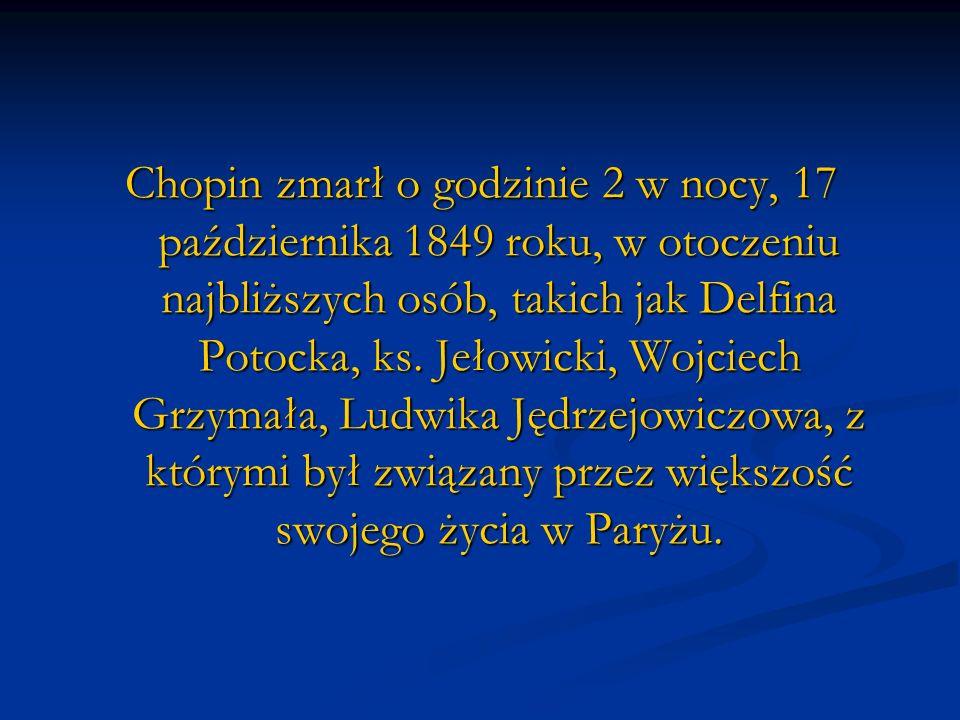 Chopin zmarł o godzinie 2 w nocy, 17 października 1849 roku, w otoczeniu najbliższych osób, takich jak Delfina Potocka, ks.