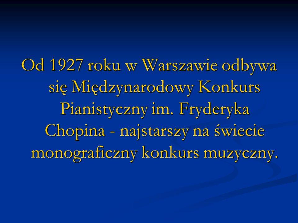 Od 1927 roku w Warszawie odbywa się Międzynarodowy Konkurs Pianistyczny im.