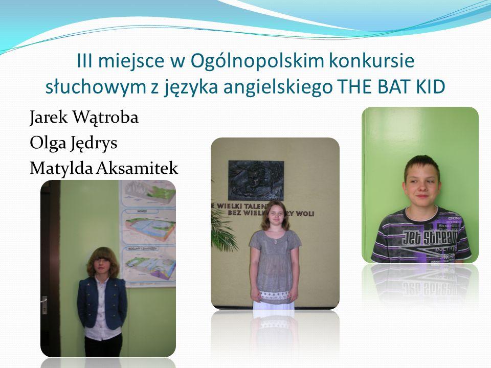 III miejsce w Ogólnopolskim konkursie słuchowym z języka angielskiego THE BAT KID