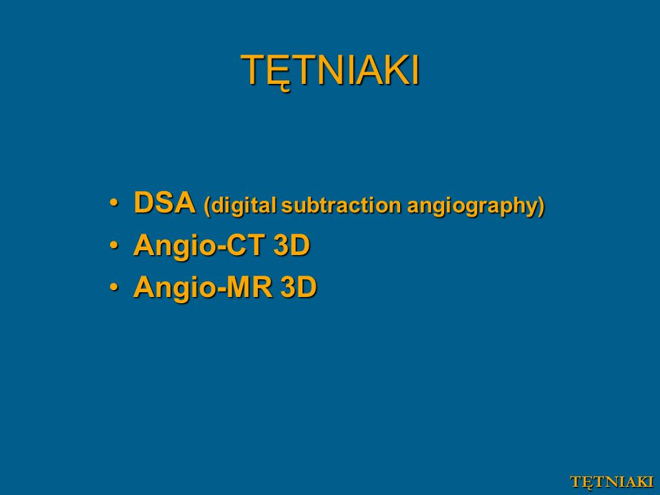 TĘTNIAKI DSA (digital subtraction angiography) Angio-CT 3D Angio-MR 3D