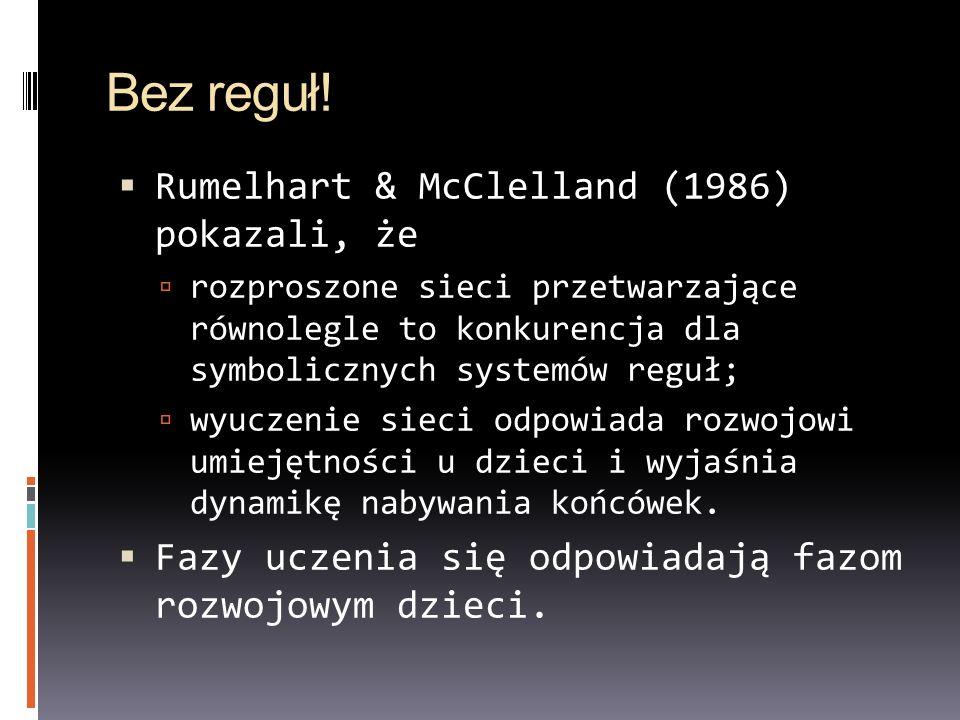 Bez reguł! Rumelhart & McClelland (1986) pokazali, że