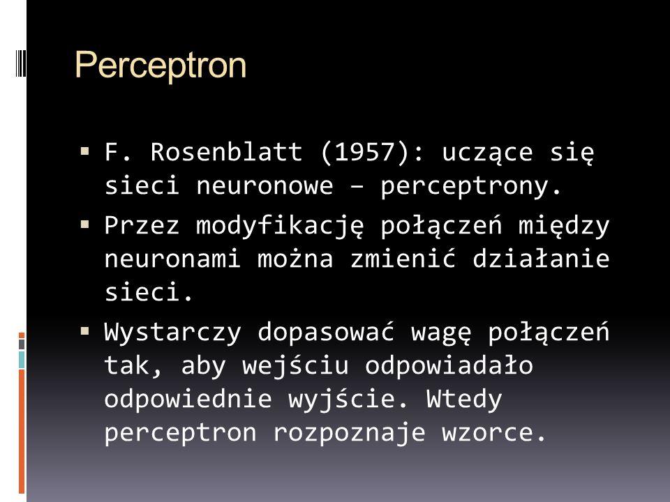 Perceptron F. Rosenblatt (1957): uczące się sieci neuronowe – perceptrony.