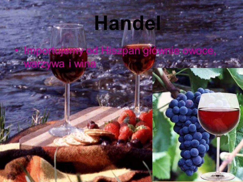 Handel Importujemy od Hiszpan głównie owoce, warzywa i wina