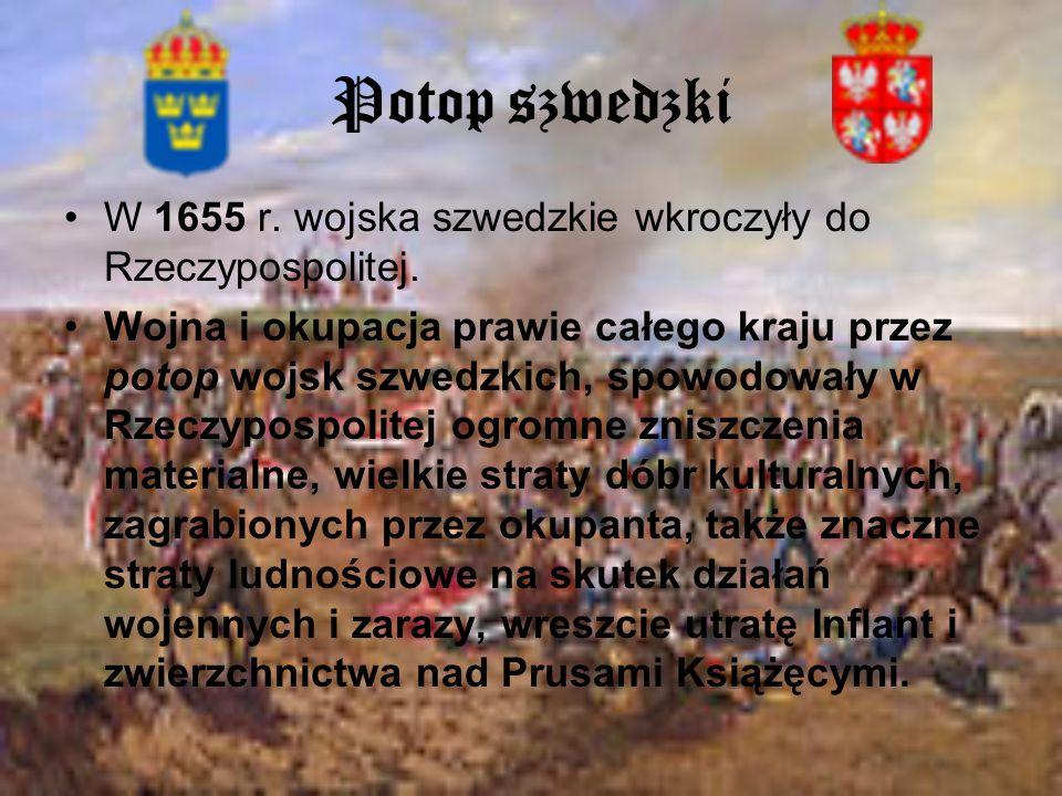 Potop szwedzki W 1655 r. wojska szwedzkie wkroczyły do Rzeczypospolitej.