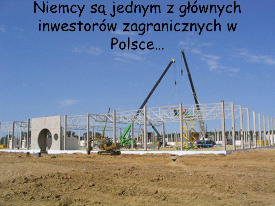 Niemcy są jednym z głównych inwestorów zagranicznych w Polsce…