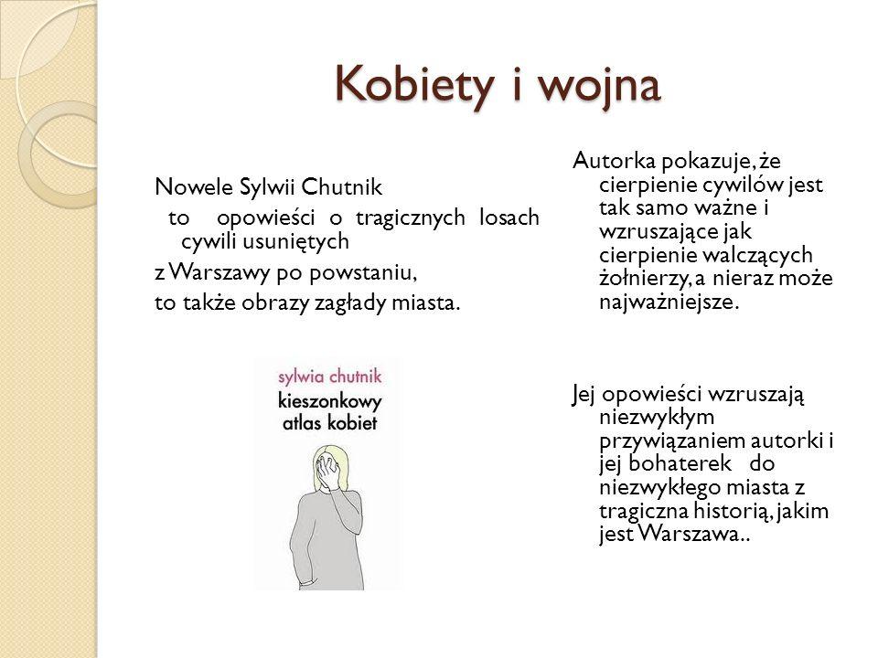 Kobiety i wojna Nowele Sylwii Chutnik. to opowieści o tragicznych losach cywili usuniętych. z Warszawy po powstaniu,