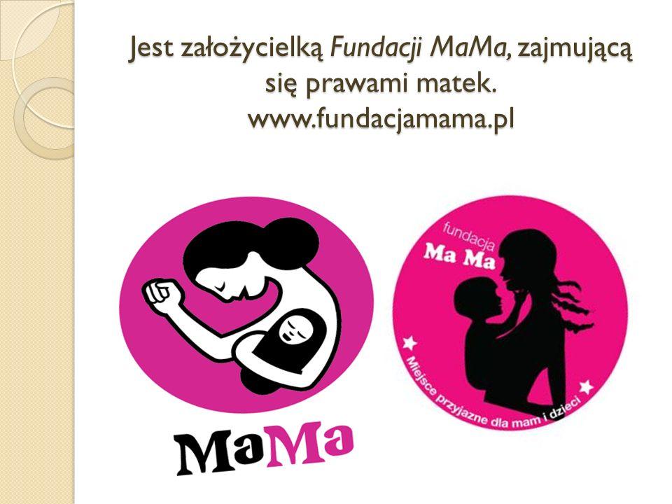 Jest założycielką Fundacji MaMa, zajmującą się prawami matek. www