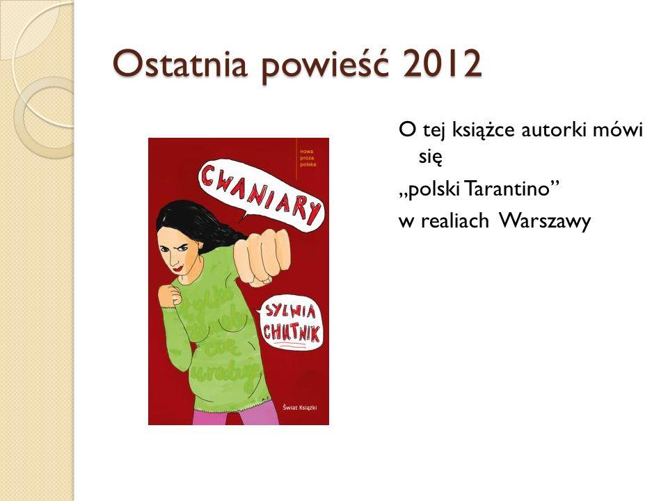 """Ostatnia powieść 2012 O tej książce autorki mówi się """"polski Tarantino w realiach Warszawy"""